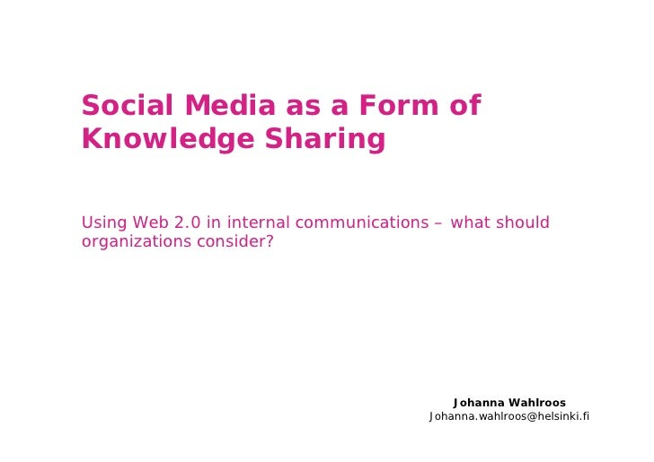 Social Media as a Form ofKnowledge SharingUsing Web 2.0 in internal communications – what shouldorganizations consider?   ...