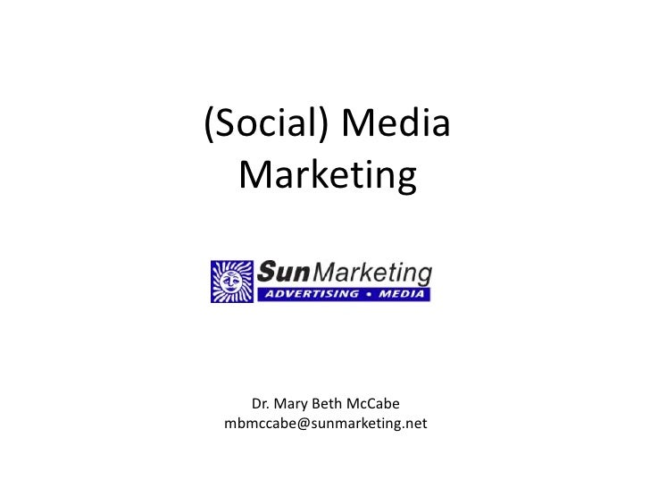 (Social) Media Marketing<br />Dr. Mary Beth McCabe<br />mbmccabe@sunmarketing.net<br />