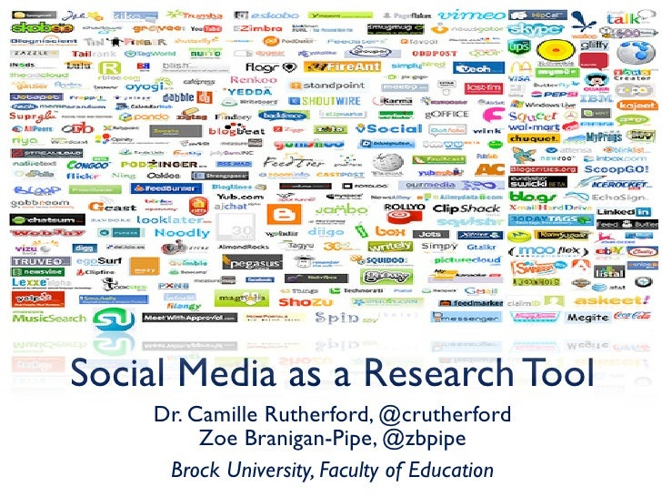 Social Media as a Research Tool    Dr. Camille Rutherford, @crutherford         Zoe Branigan-Pipe, @zbpipe     Brock Unive...