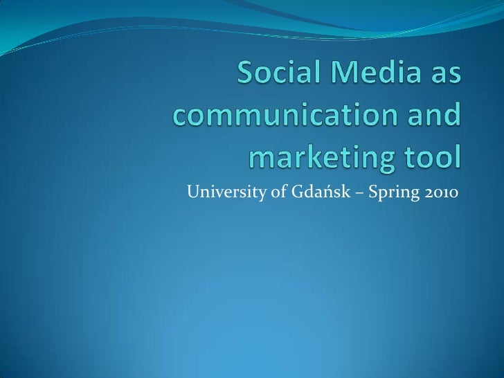 Social Media as communication and marketing tool<br />University of Gdańsk – Spring 2010<br />