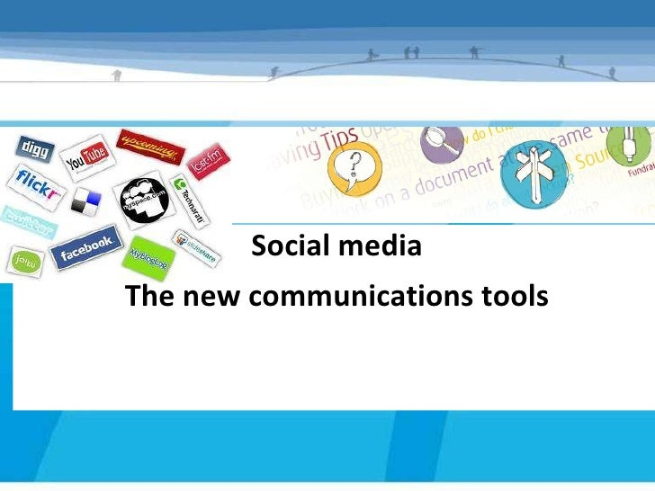Social mediaThe new communications tools