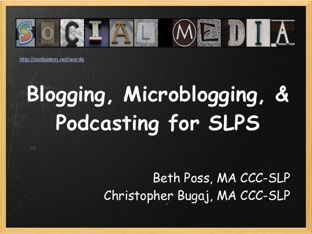 http://metaatem.net/words  Blogging, Microblogging, &     Podcasting for SLPS                                    Beth Poss...