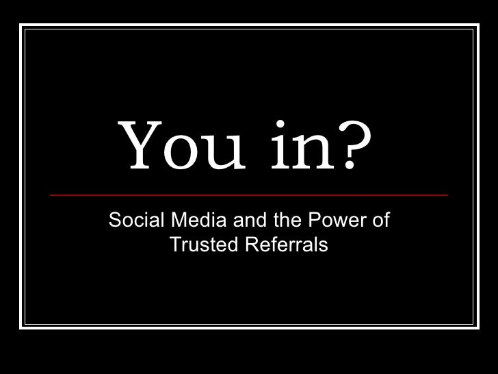 You in?   Social Media and the Power of Trusted Referrals