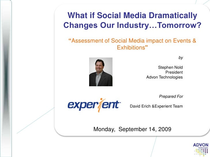 "What if Social Media Dramatically Changes Our Industry…Tomorrow?<br />""Assessment of Social Media impact on Events & Exhib..."