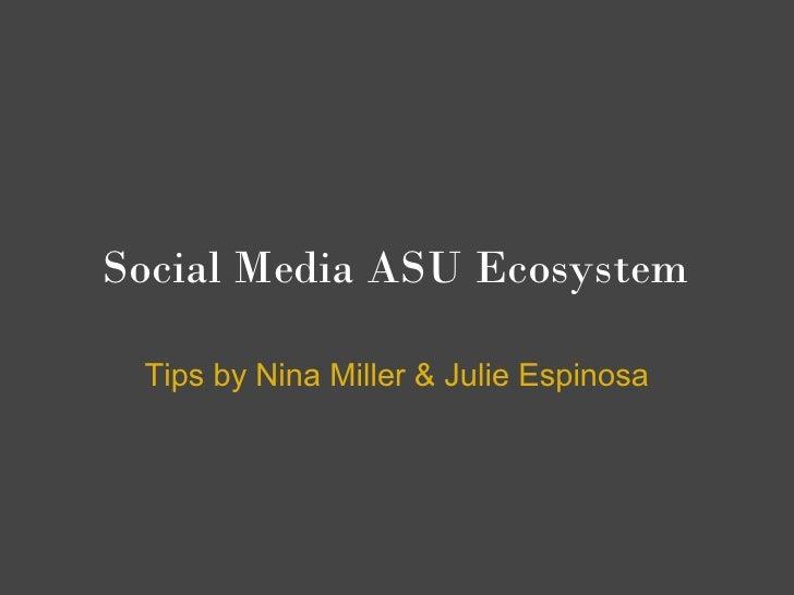 Social Media ASU Ecosystem   Tips by Nina Miller & Julie Espinosa