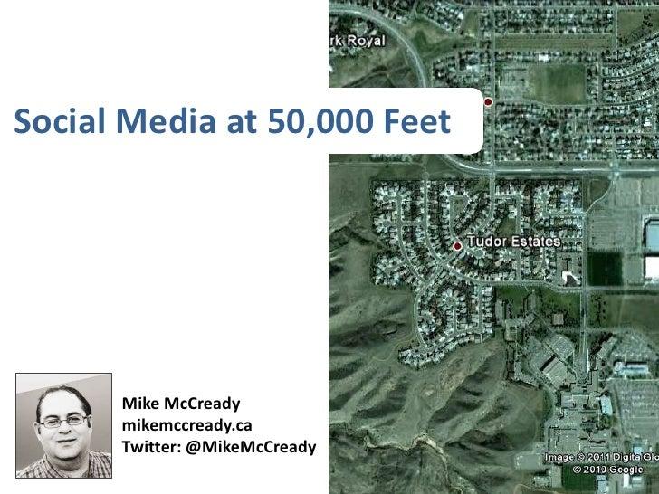 Social Media at 50,000 Feet<br />Mike McCready<br />mikemccready.ca<br />Twitter: @MikeMcCready<br />