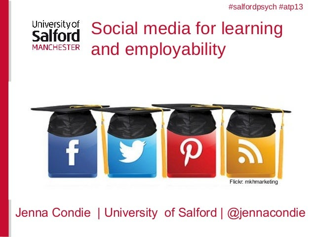 Social media for learning and employability Jenna Condie | University of Salford | @jennacondie Flickr: mkhmarketing #salf...