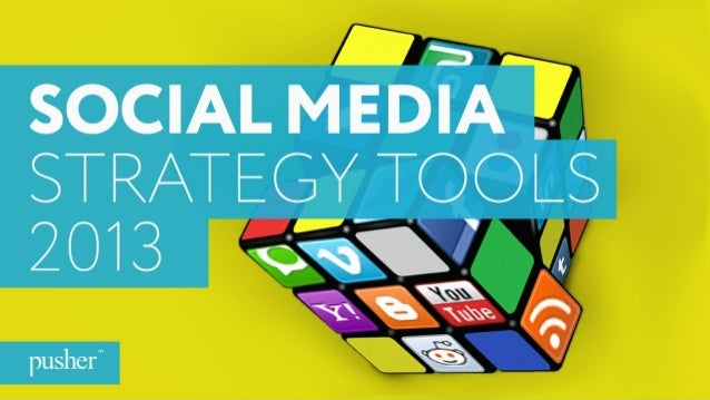 SOCIAL MEDIA STRATEGY TOOLS 2013 @Pushersocial