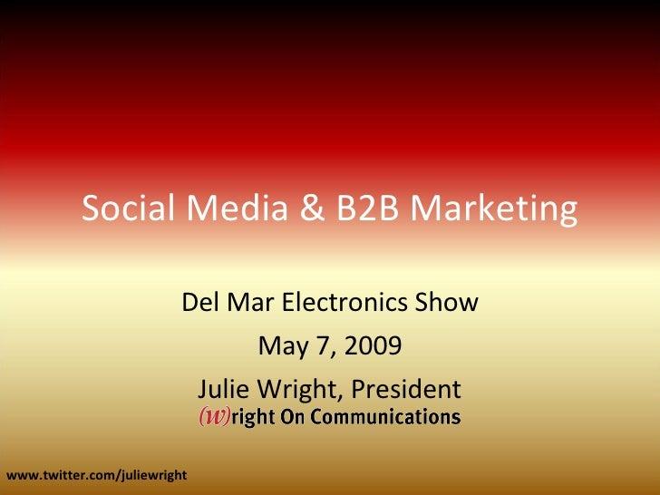 Social Media & B2B Marketing Del Mar Electronics Show May 7, 2009 Julie Wright, President www.twitter.com/juliewright