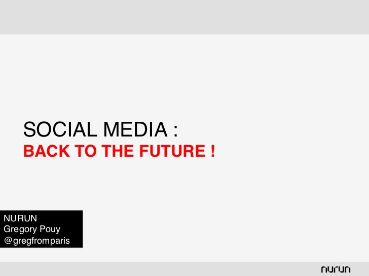 """SOCIAL MEDIA :     BACK TO THE FUTURE !!NURUNGregory Pouy@gregfromparis"""""""