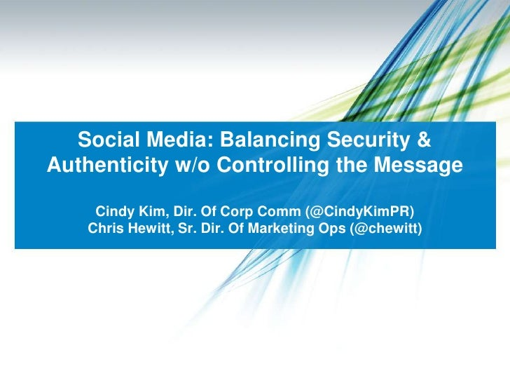Social Media: Balancing Security & Authenticity w/o Controlling the MessageCindy Kim, Dir. Of Corp Comm (@CindyKimPR)Chris...