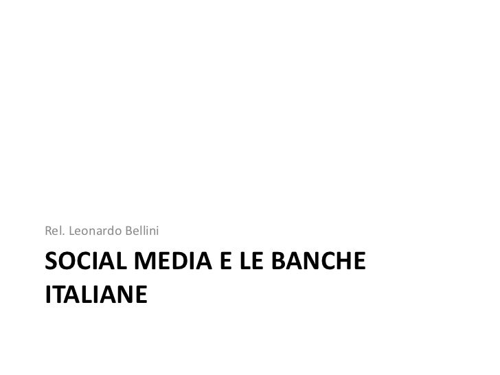 Rel. Leonardo BelliniSOCIAL MEDIA E LE BANCHEITALIANE