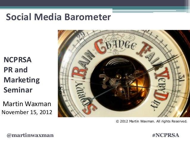 Social Media BarometerNCPRSAPR andMarketingSeminarMartin WaxmanNovember 15, 2012                          © 2012 Martin Wa...