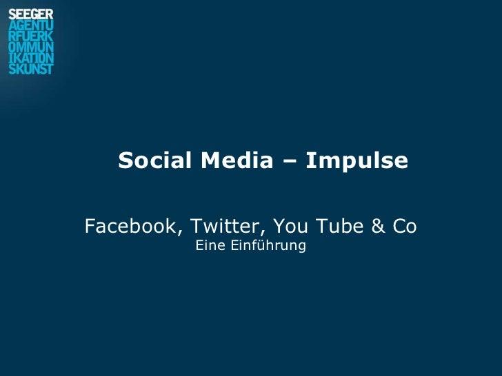Social Media – Impulse<br />Facebook, Twitter, You Tube & Co<br />Eine Einführung<br />
