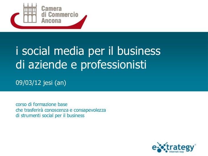 i social media per il businessdi aziende e professionisti09/03/12 jesi (an)corso di formazione baseche trasferirà conoscen...
