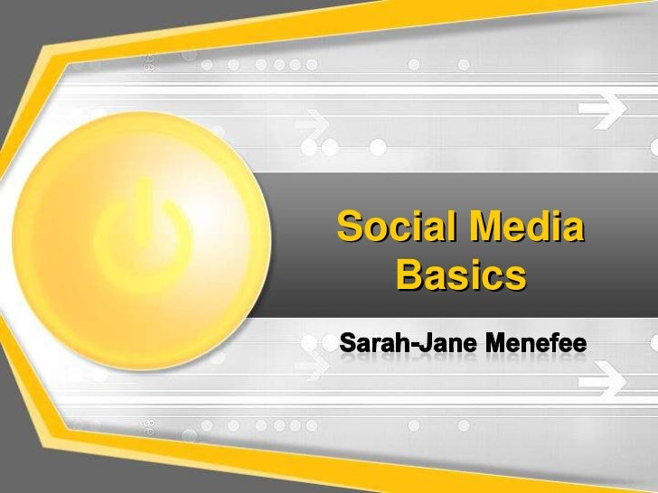 Social Media Basics<br />Sarah-Jane Menefee<br />