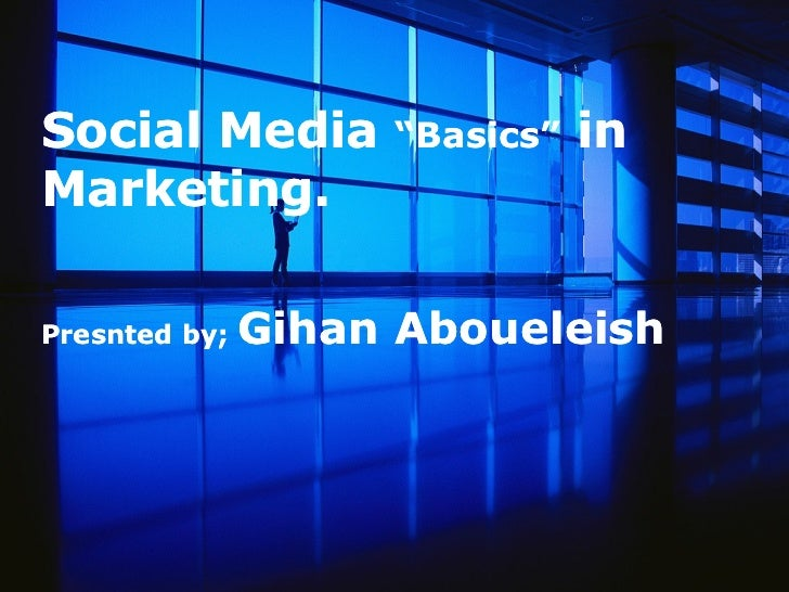 """Social Media        """"Basics""""   inMarketing.Presnted by;   Gihan Aboueleish"""