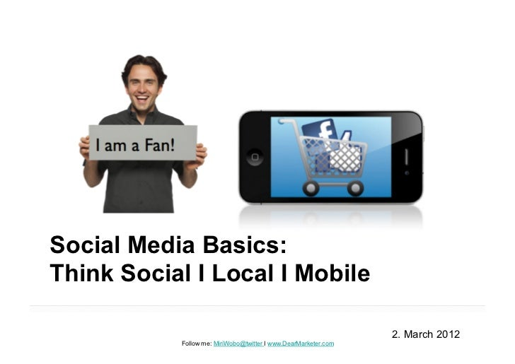 Social Media Basics:Think Social I Local I Mobile                                                                2. March ...