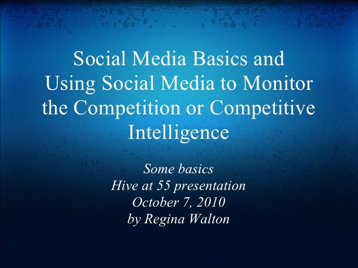 Social Media Basics andUsing Social Media to Monitorthe Competition or Competitive          Intelligence            Some b...
