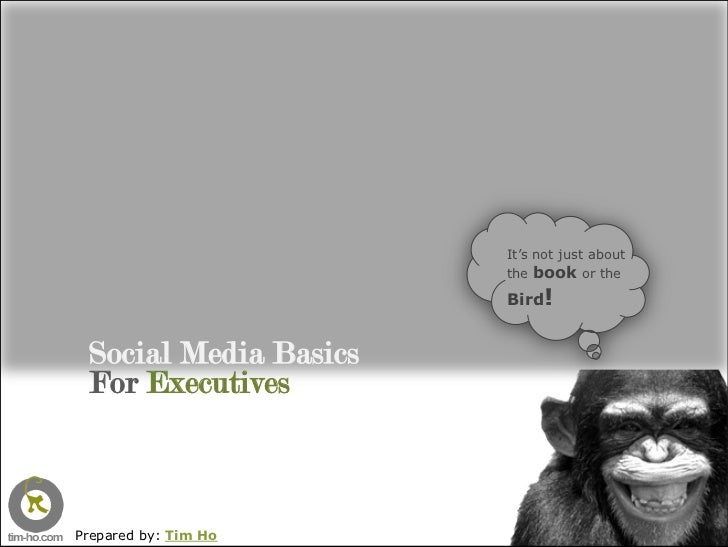 It's not just about                        the book or the                        Bird!    Social Media Basics  For Execut...