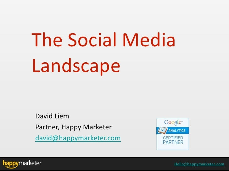 The	  Social	  Media	  LandscapeDavid	  Liem	  Partner,	  Happy	  Marketerdavid@happymarketer.com                         ...