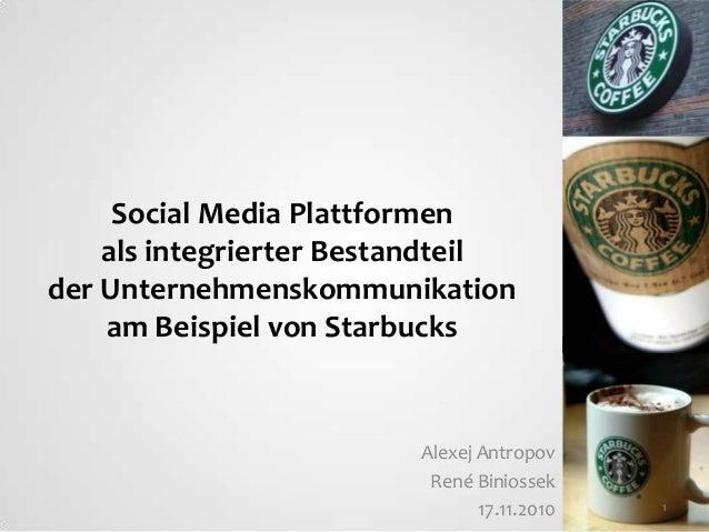Social Media Plattformen als integrierter Bestandteil der Unternehmenskommunikation am Beispiel von Starbucks  Alexej Antr...