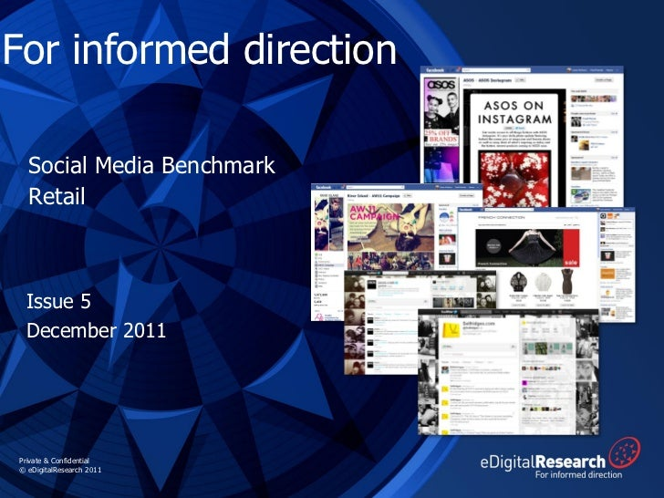 For informed direction  Social Media Benchmark  Retail  Issue 5  December 2011Private & Confidential© eDigitalResearch 201...