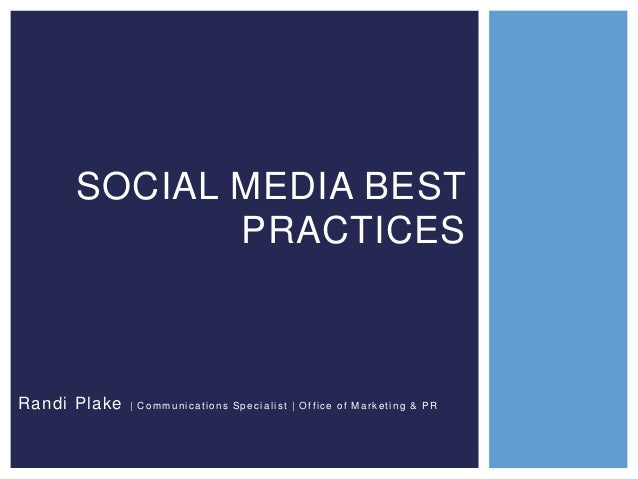 SOCIAL MEDIA BEST PRACTICES  Randi Plake  | Communications Specialist | Office of Marketing & PR