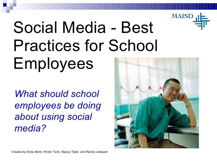 Social Media - Best Practices for School Employees What should school employees be doing about using social media? Created...