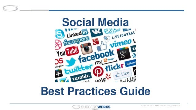 © 2013 SUCCESSWERKS. Do Not Copy or Distribute. 1 Social Media Best Practices Guide