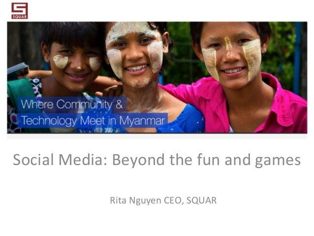 Social  Media:  Beyond  the  fun  and  games   Rita  Nguyen  CEO,  SQUAR