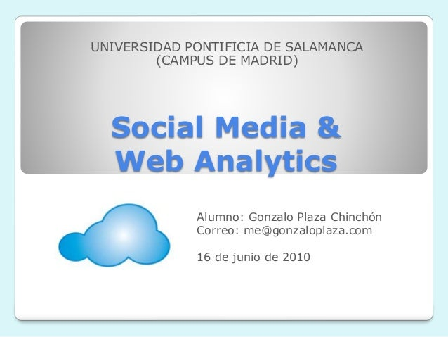 Social Media & Web Analytics UNIVERSIDAD PONTIFICIA DE SALAMANCA (CAMPUS DE MADRID) Alumno: Gonzalo Plaza Chinchón Correo:...