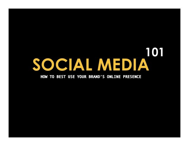 101SOCIAL MEDIAHOW TO BEST USE YOUR BRAND'S ONLINE PRESENCE