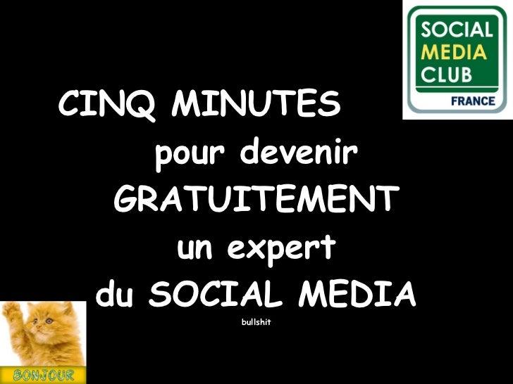 CINQ MINUTES     pour devenir   GRATUITEMENT      un expert  du SOCIAL MEDIA        bullshit