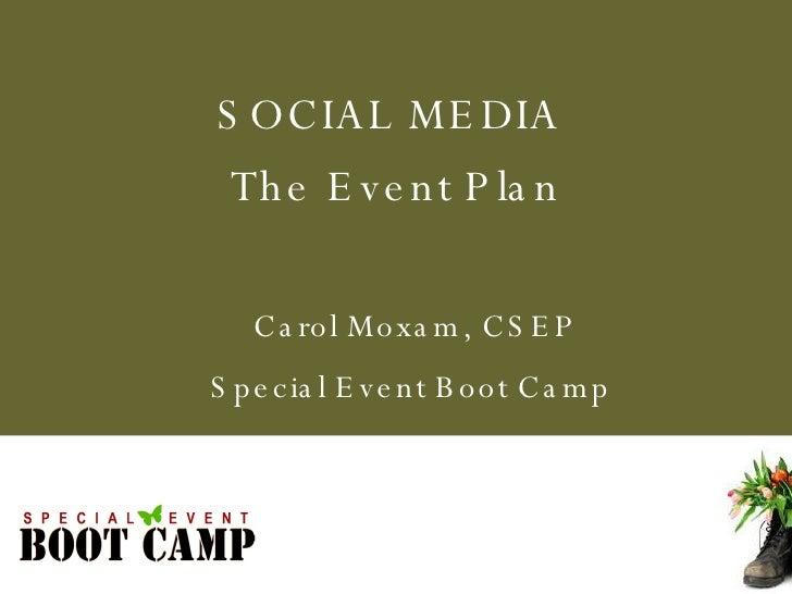 Carol Moxam, CSEP Special Event Boot Camp  SOCIAL MEDIA  The Event Plan