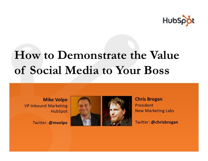 How to Demonstrate the Value of Social Media to Your Boss           Mike Volpe     Chris Brogan  VP Inbound Marketing   Pr...