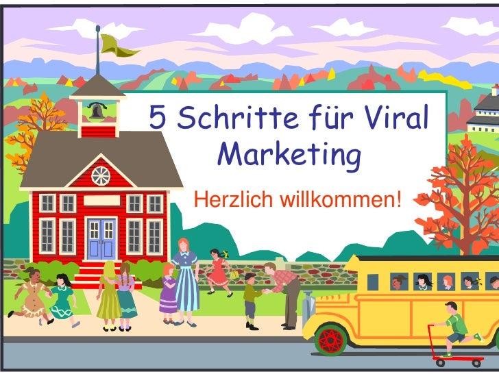 5 Schritte für Viral    Marketing   Herzlich willkommen!