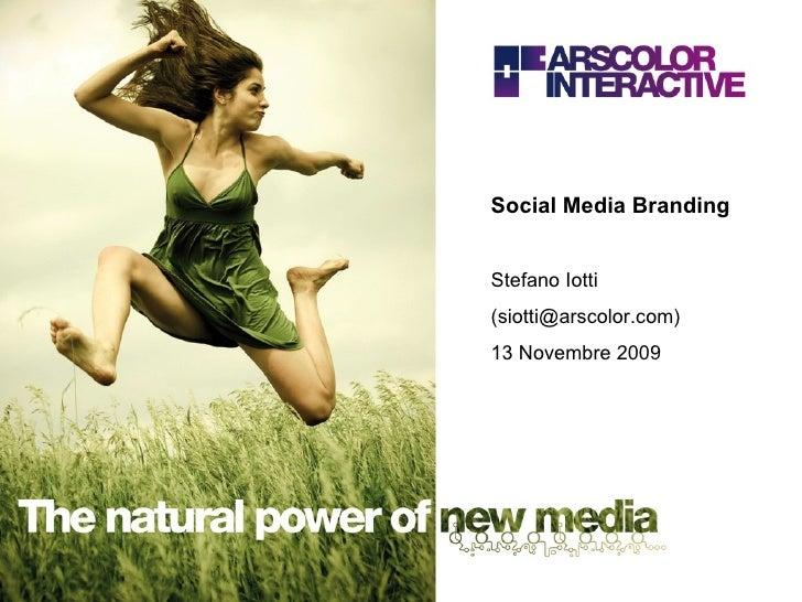 Social Media Branding Stefano Iotti (siotti@arscolor.com) 13 Novembre 2009