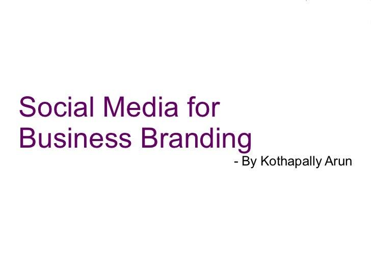 Social Media for  Business Branding - By Kothapally Arun