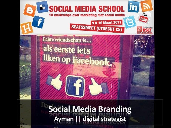 Social Media Branding  | Social Media School MarketingRSLT | #sms2011 | Maart 2011