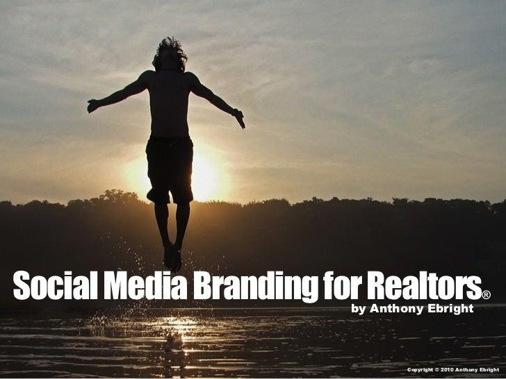 Social Media Branding for Realtors                        by Anthony Ebright                                              ...