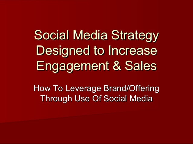 Social Media StrategySocial Media Strategy Designed to IncreaseDesigned to Increase Engagement & SalesEngagement & Sales H...