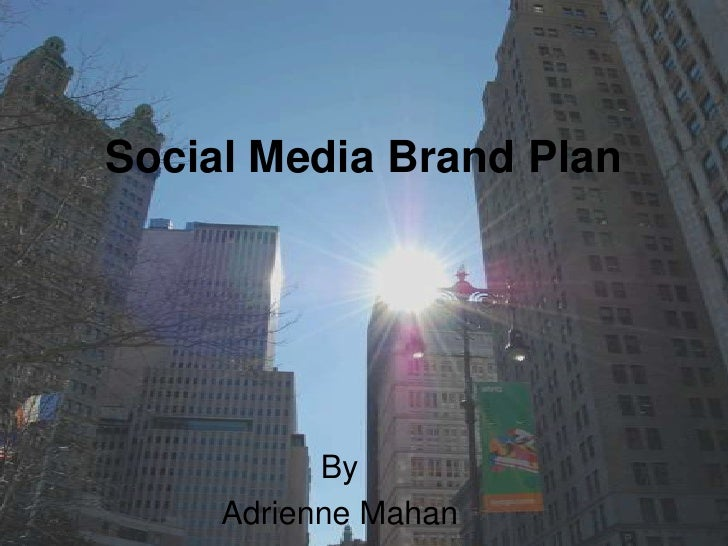Social Media Brand Plan<br />By <br />Adrienne Mahan<br />