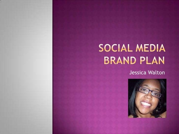 Social media brand plan<br />Jessica Walton<br />