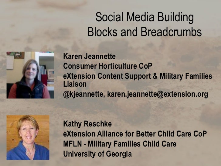 Social Media Building       Blocks and BreadcrumbsKaren JeannetteConsumer Horticulture CoPeXtension Content Support & Mili...