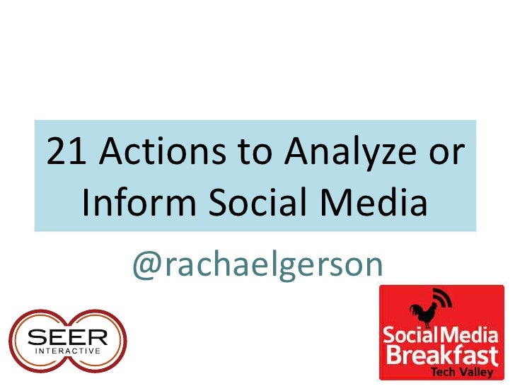 21 Actions to Analyze or  Inform Social Media    @rachaelgerson