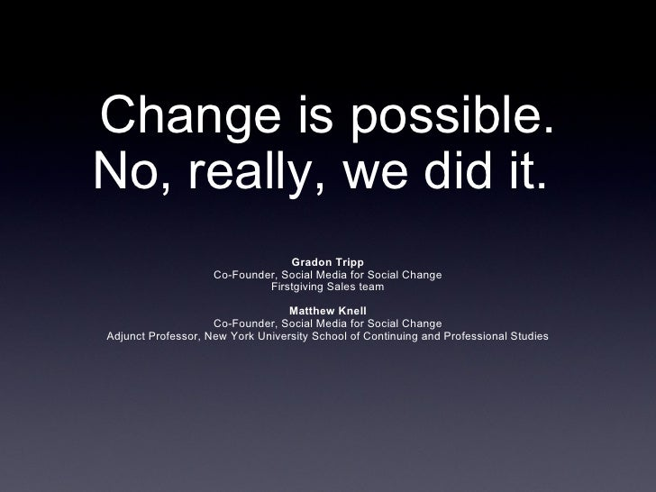 Change is possible. No, really, we did it