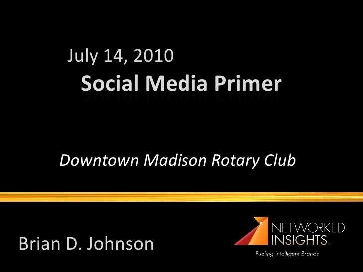 July 14, 2010        Social Media Primer       Downtown Madison Rotary Club    Brian D. Johnson