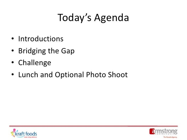 Today's Agenda<br />Introductions<br />Bridging the Gap<br />Challenge<br />Lunch and Optional Photo Shoot<br />
