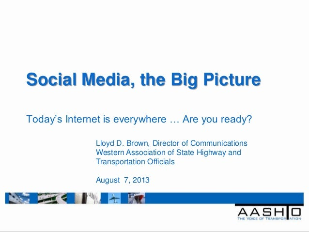 """Social Media, the Big Picture Today""""s Internet is everywhere … Are you ready? Lloyd D. Brown, Director of Communications W..."""
